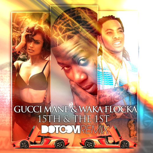DUBSTEP | Gucci Mane feat. Waka Flocka - 15th and the 1st (Dotcom Remix)