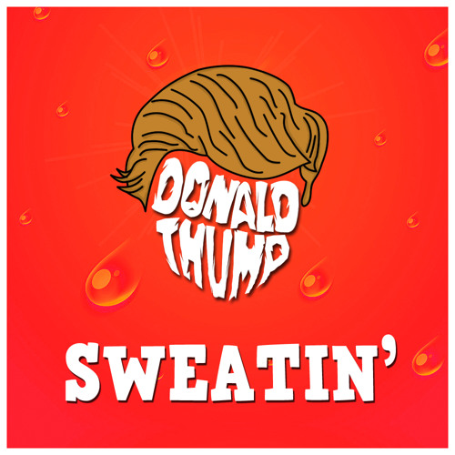 POP | Sweatin' - Donald Thump