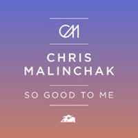 Chris Malinchak   So Good To Me