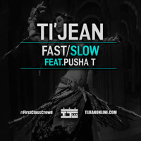 Ti'Jean - Fast/Slow (ft. Pusha T)
