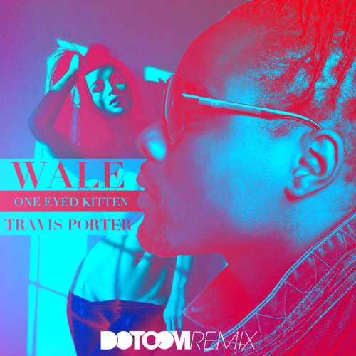 CRUNKSTEP | Wale feat. Travis Porter - One Eyed Kitten (Dotcom Remix)