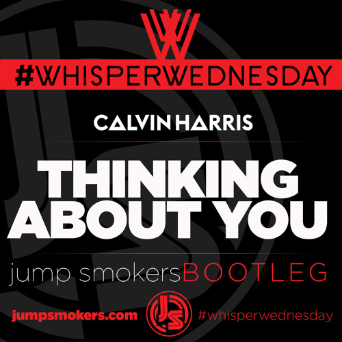 POP | Calvin Harris - Thinking About You - Jump Smokers Bootleg