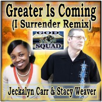 Greater Is Coming (I Surrender Remix) - Jekalyn Carr & Stacy Weaver