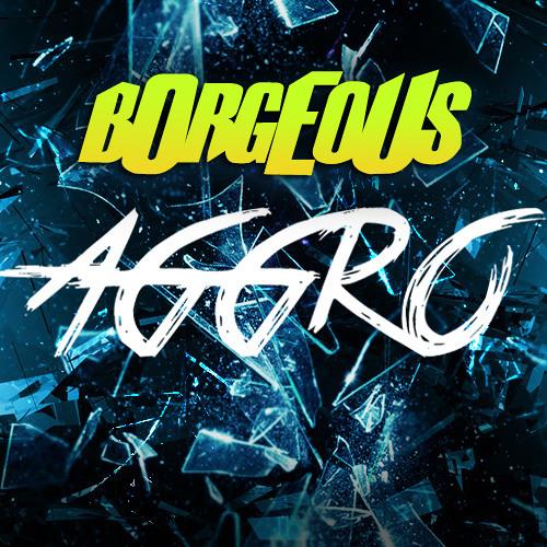 BORGEOUS - AGGRO