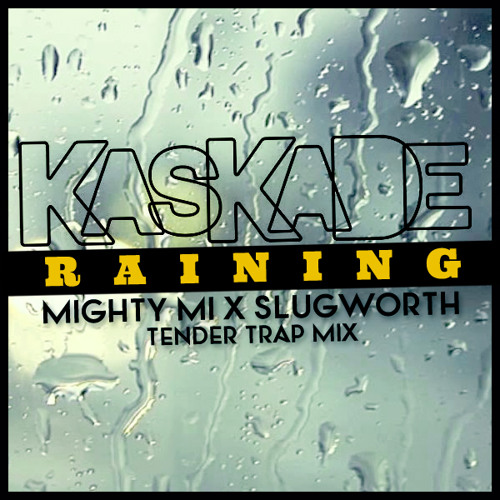 Kaskade - Raining (Mighty Mi & Slugworth Tender Trap Mix) - DOWNLOAD LINK
