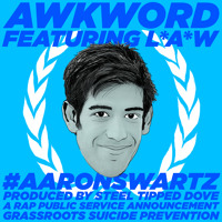 #AaronSwartz [feat. L*A*W | prod. by Steel Tipped Dove | pres. by Grassroots Suicide Prevention]
