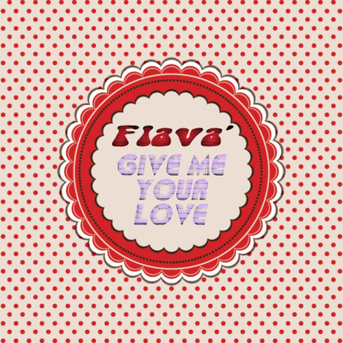 Flava' - Give Me Your Love