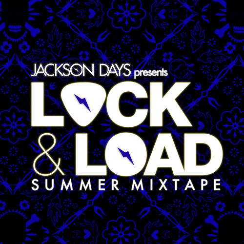 Jackson Days Presents Lock & Load Summer Mixtape