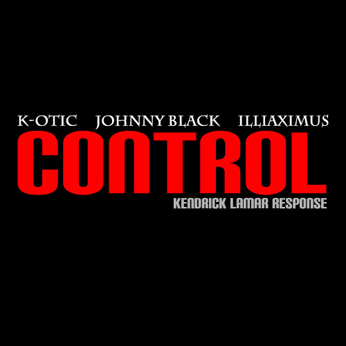 Kendrick Lamar Control Response K-OTIC, Johnny Black, Illiaximus CD Cover flyer image