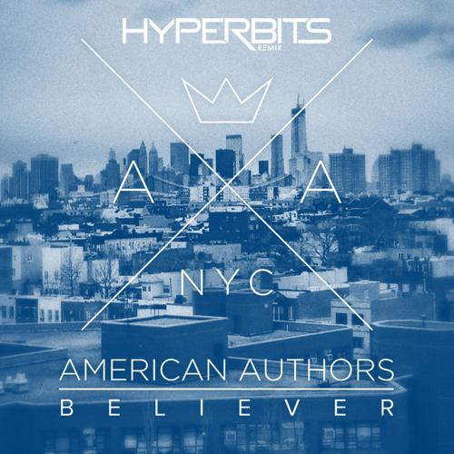 American Authors - Believer (Hyperbits Remix)