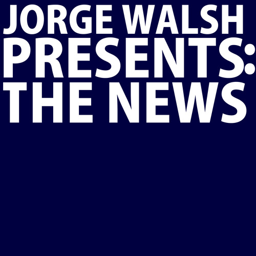 Jorge Walsh Presents: The News