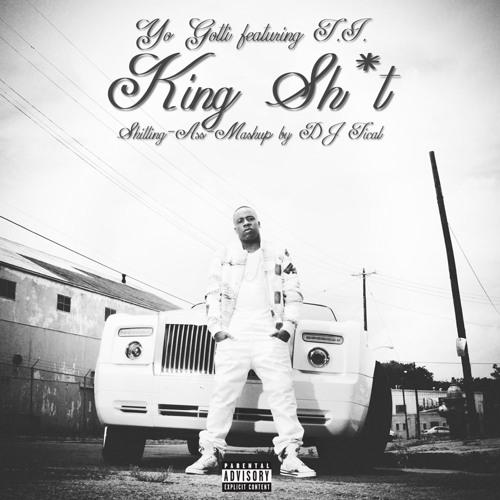 DJ Tical - King Shitting! [Mashup] [feat. Yo Gotti & T.I. X Figure]
