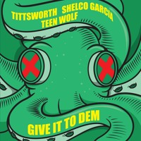 Tittsworth & Shelco Garcia & TEENWOLF - Give It To Dem