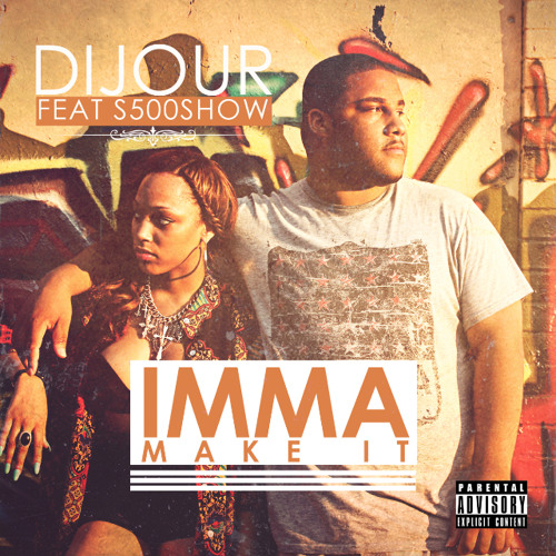 "Dijour Ft. Show ""Imma Make It"""