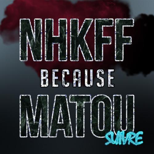 NHKFF x Matou - Because