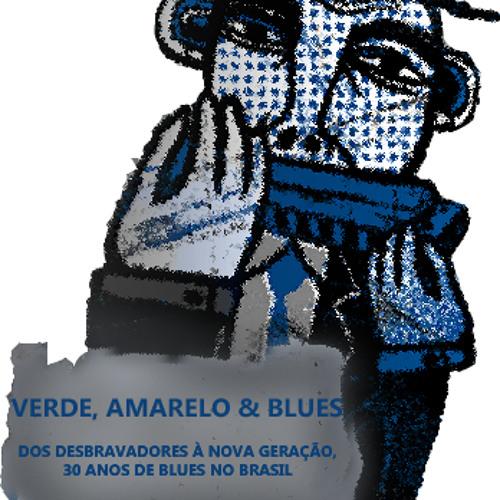 Verde, Amarelo & Blues - dos Desbravadores à Nova Geração, 30 anos de Blues no Brasil
