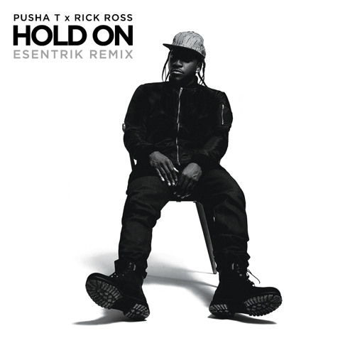 Pusha T x Rick Ross - Hold On (eSenTRIK Remix)