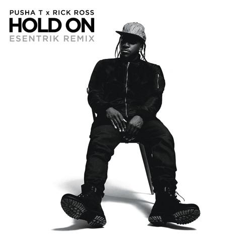 Pusha T x Rick Ross - Hold On (eSenTRIK Remix)