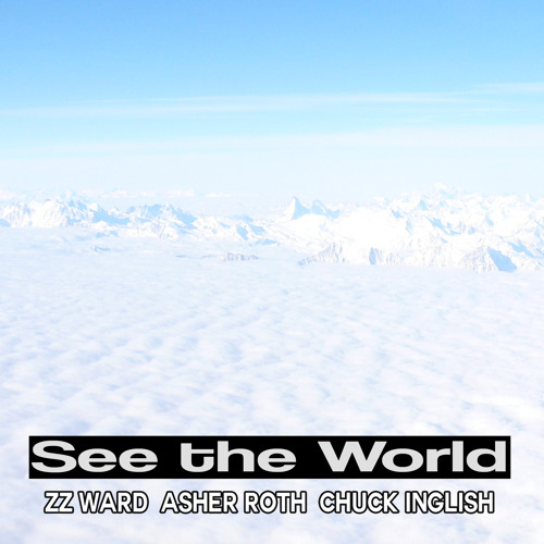 See The World Remix (feat. Asher Roth, Chuck Inglish, & ZZ Ward)