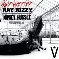 Ray Rizzy - Get Wit It (ft. Nipsey Hussle)