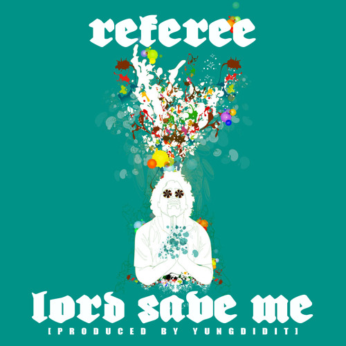 Referee - Lord Save Me [Produced by YungDidIt]