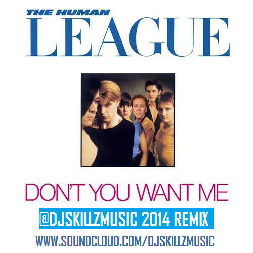 Human League - Don't You Want Me (@DJSkillzMusic 2014 Remix)