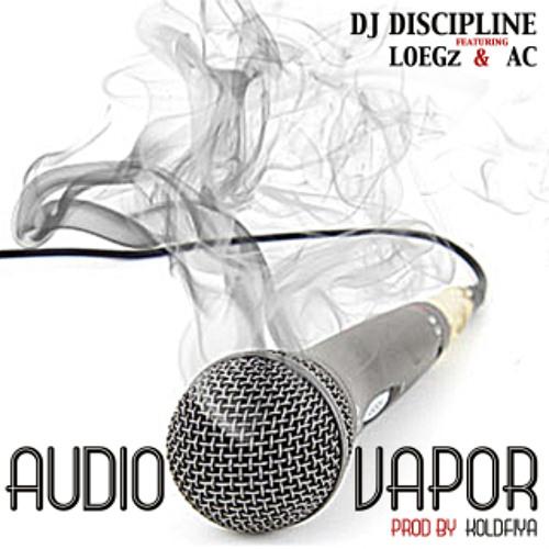 Audio Vapor (prod by KoldFiya) - DJ Discipline ft LOEGz & AC
