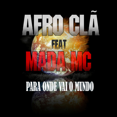 Afro Clã Feat. Mada MC - Para Onde Vai o Mundo