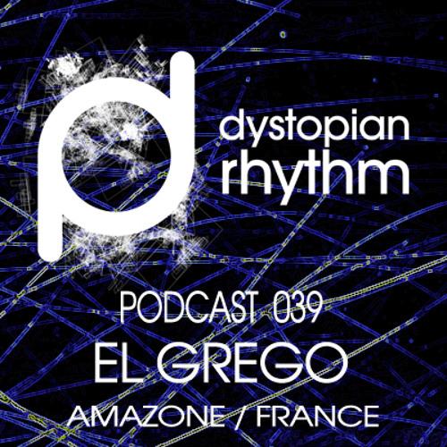 Dystopian Rhythm Podcast 039 - El Grego
