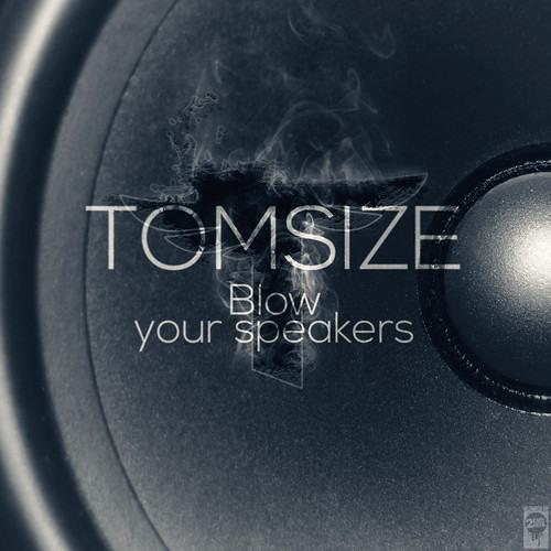 Tomsize- Blow Your Speakers (Original Mix)