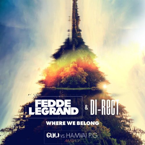Fedde Le Grand & DI-RECT - Where We Belong 2014 (Guli vs. Hamvai P.G. Mashup)