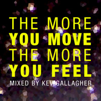 The More You Move The More You Feel - DJ Mix by Kev Gallagher