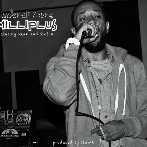 """A Milli Plus"" ft. Neak & Slot-A by Sincerely Yours"