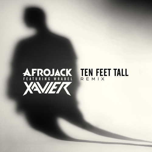 Afrojack feat. Wrabel - Ten Feet Tall (Xavier Remix)