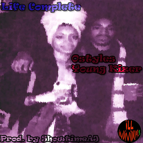 Young Kizer ft. Ostyles - Life Complete (Prod. $howtimeAj)