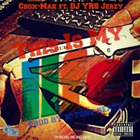 Chox-Mak Ft. DJ YRS Jerzy - This Is My Life (Prod. By N-Tone Beatz)