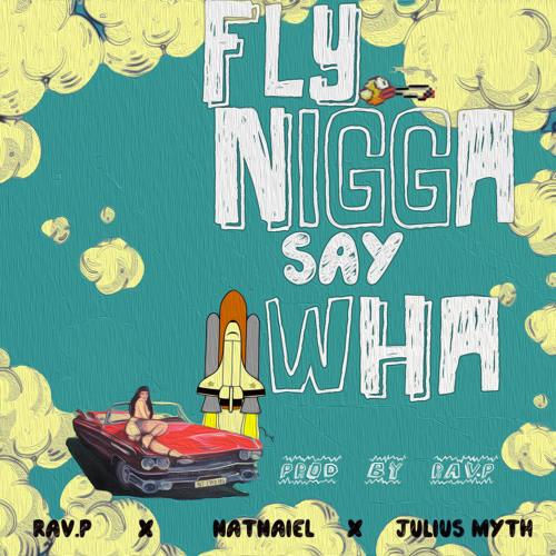 flyNiggaSayWHA Feat NatNaiel & Julius Myth