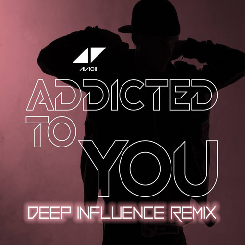 Avicii - Addicted To You (Deep Influence Remix)