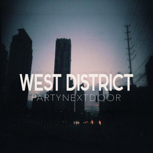 PARTYNEXTDOOR ~ West District
