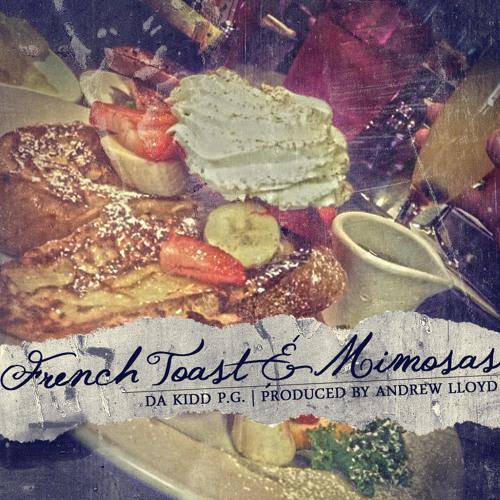 Da Kidd PG- French Toast & Mimosas (Prod. By Andrew Lloyd)
