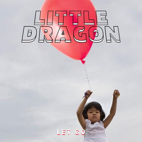 Little Dragon - Let Go