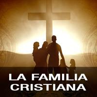 SERIE: LA FAMILIA CRISTIANA