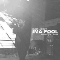 Dubz Leeroy - Ima Fool (Pro. By J. Cole)