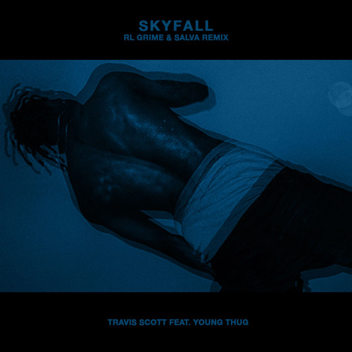 Skyfall (RL Grime & Salva Remix) - Travi$ Scott (Ft  Young