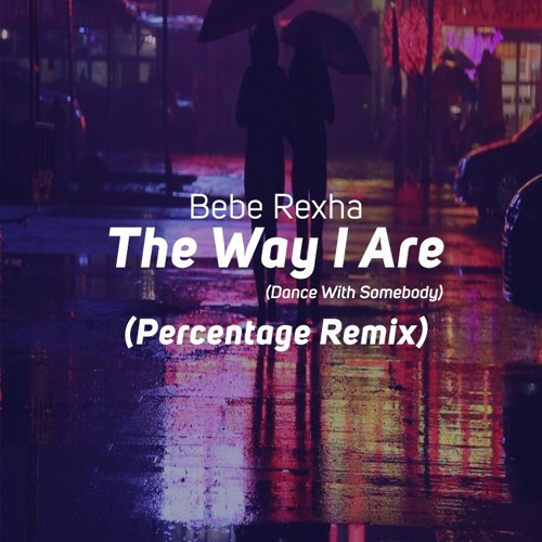 Bebe Rexha - The Way I Are (Dance With Somebody) (Percentage