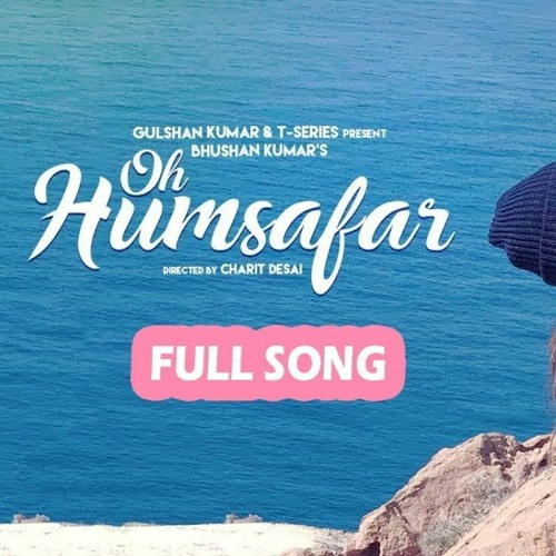 Oh Humsafar Neha Kakkar By Latest Hindi Songs 2020 On Soundcloud Hear The World S Sounds