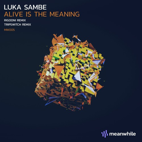 Mw005 Luka Sambe Alive Is The Meaning Inc Rigooni Tripswitch Remixes By Meanwhile On Soundcloud Hear The World S Sounds